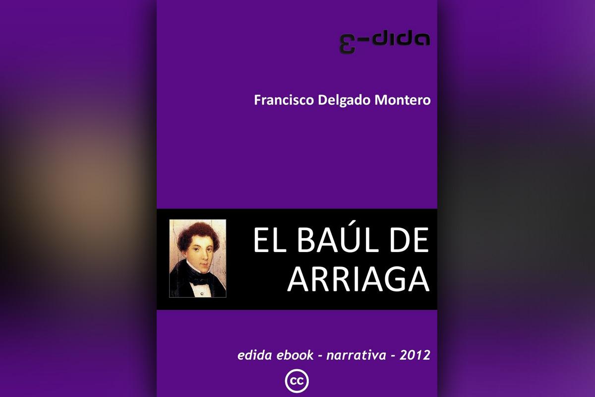 El baúl de Arriaga - di Francisco Delgado Montero - Edida