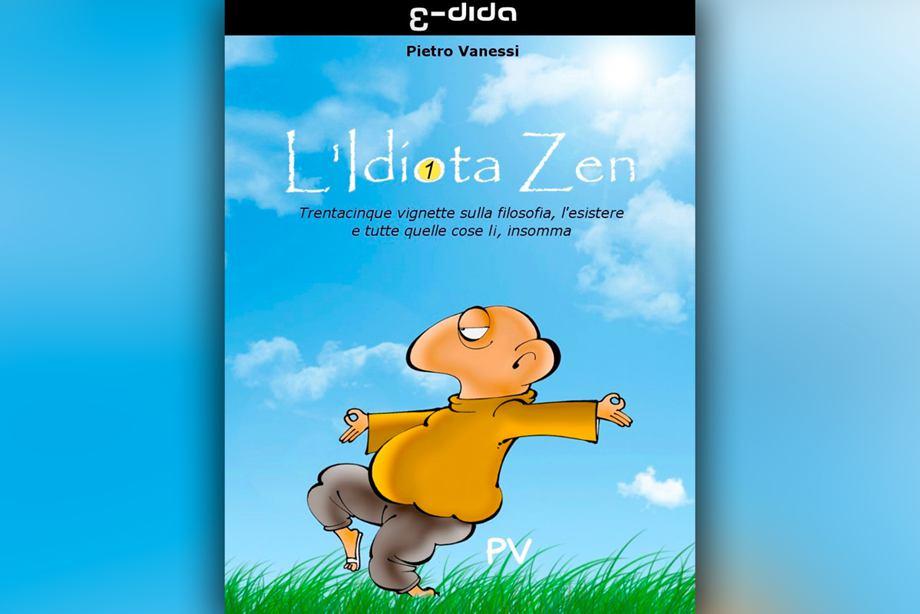 Pietro Vanessi - L'Idiota Zen (vol.1) - Prosa e Poesia - Edida