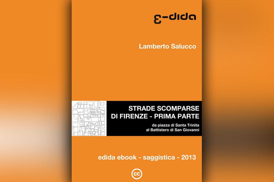 Strade Scomparse di Firenze di Lamberto Salucco - Edida