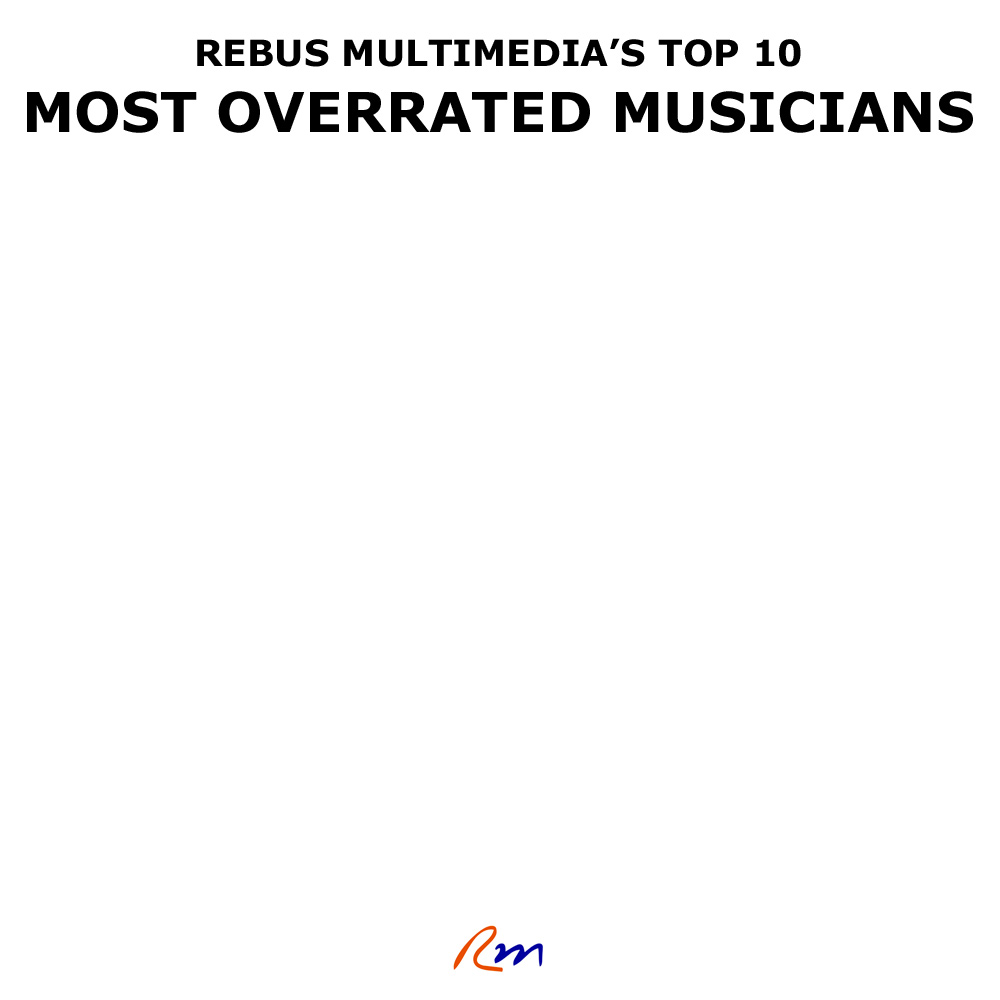 Rebus Multimedia - Top 10 Most Overrated Musicians