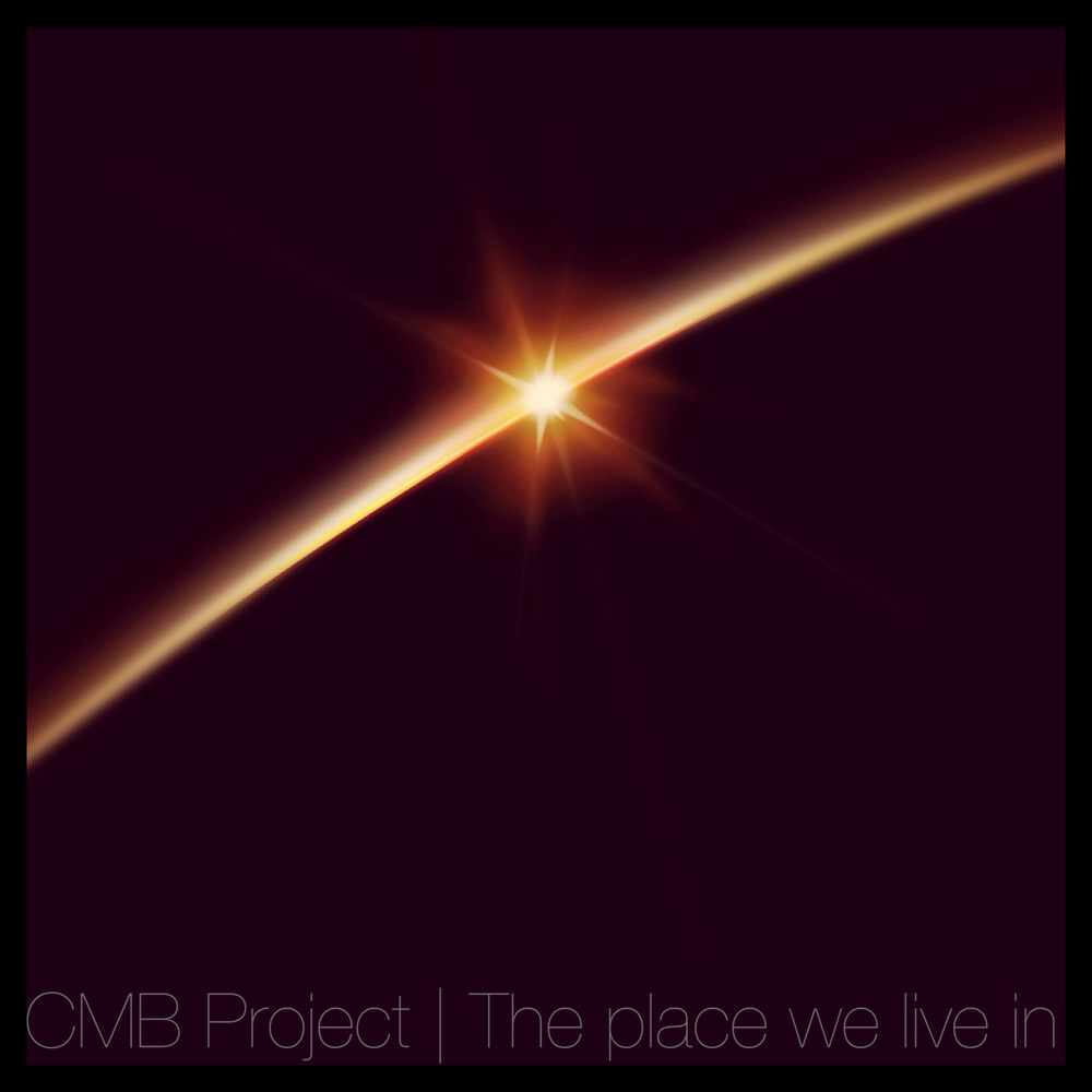 """CMB Project - """"The place we live in"""" released today! - Lamberto Salucco"""