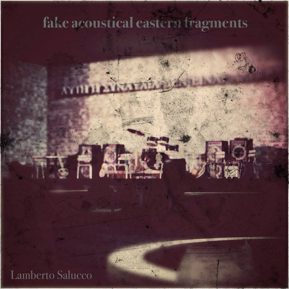Lamberto Salucco - Fake Acoustical Eastern Fragments